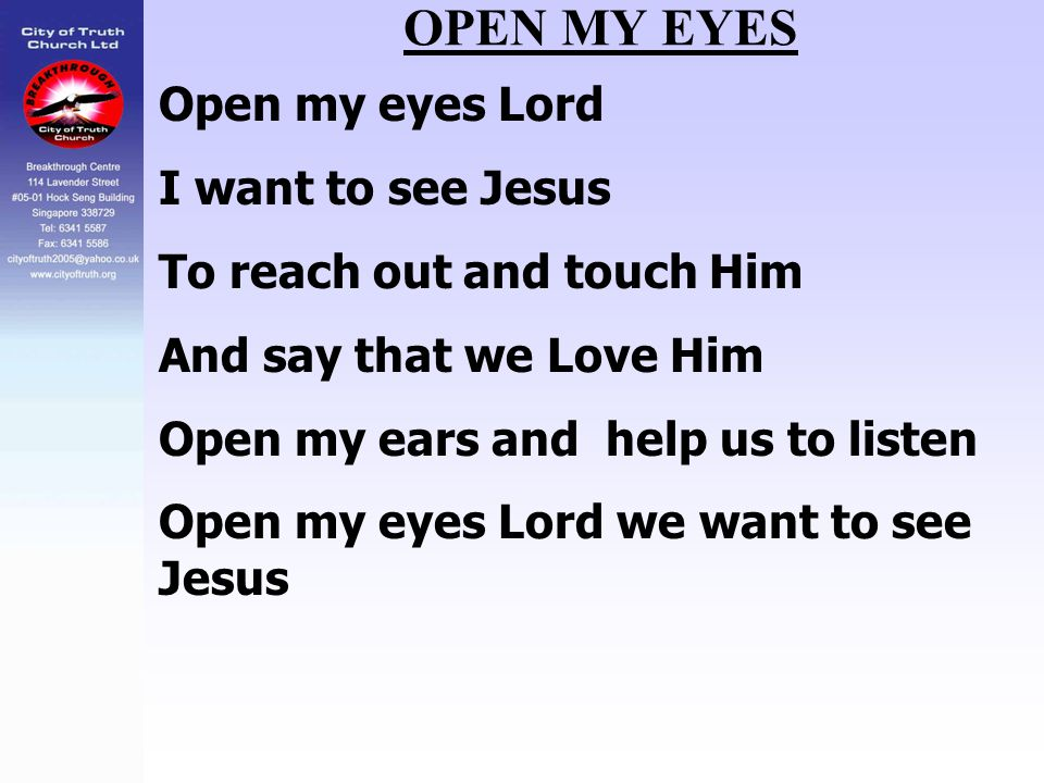 OPEN MY EYES Open my eyes Lord I want to see Jesus