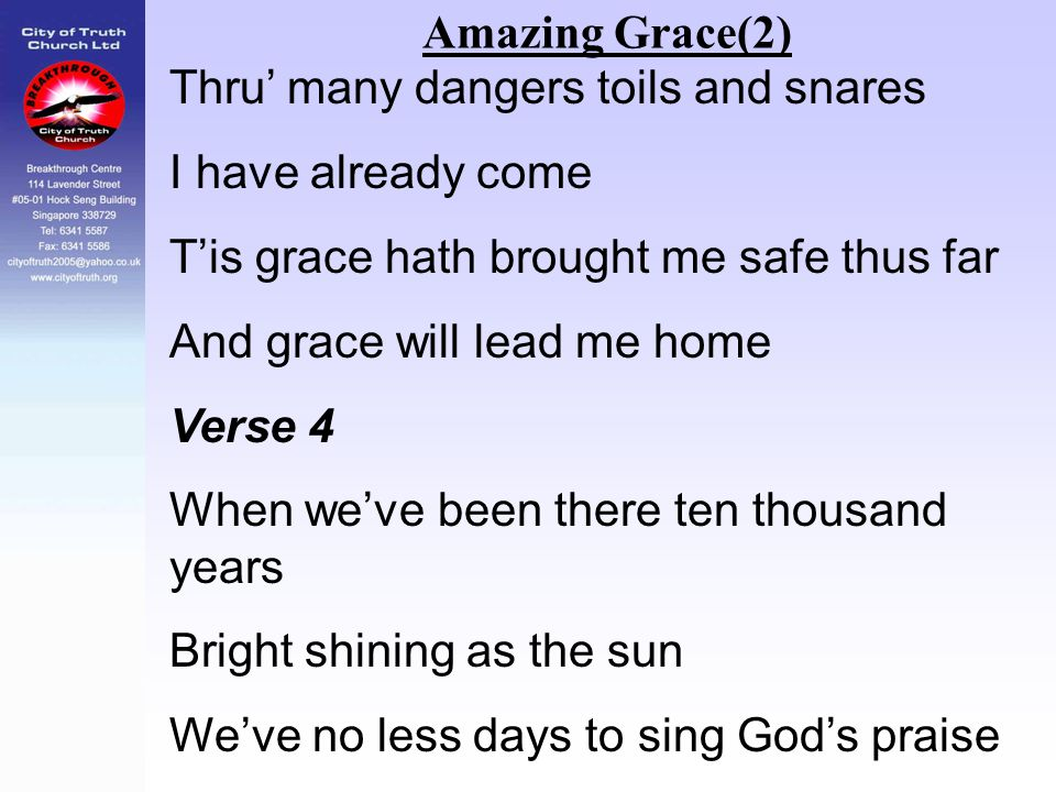 Amazing Grace(2) Thru' many dangers toils and snares. I have already come. T'is grace hath brought me safe thus far.