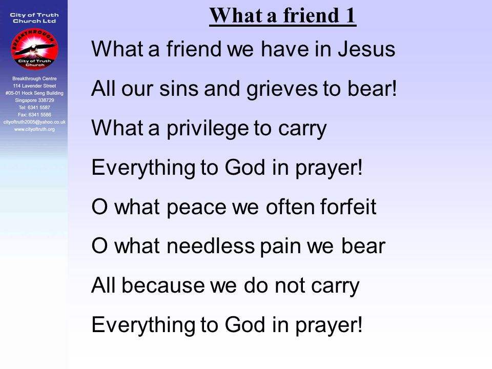 What a friend 1 What a friend we have in Jesus. All our sins and grieves to bear! What a privilege to carry.