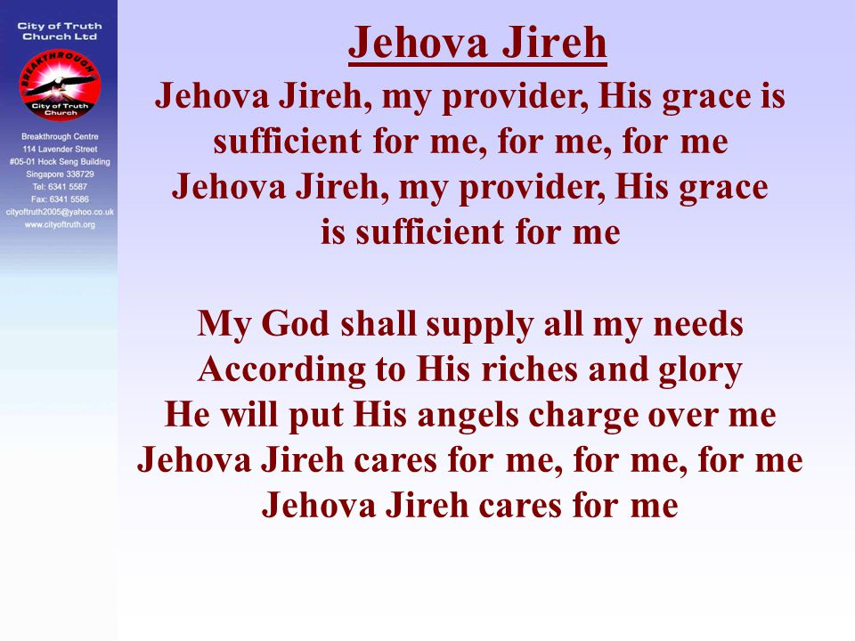 Jehova Jireh Jehova Jireh, my provider, His grace is