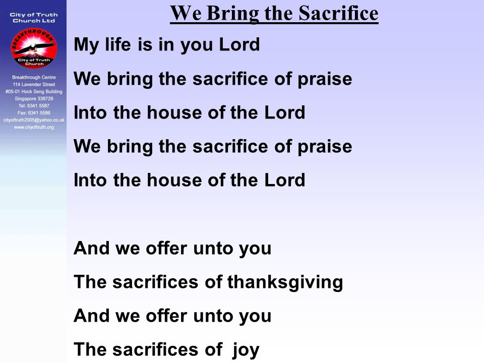 We Bring the Sacrifice My life is in you Lord