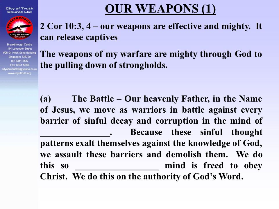 OUR WEAPONS (1) 2 Cor 10:3, 4 – our weapons are effective and mighty. It can release captives.