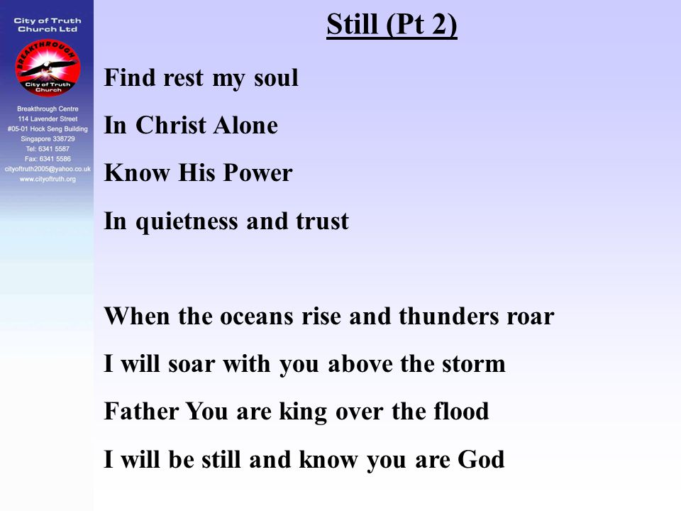 Still (Pt 2) Find rest my soul In Christ Alone Know His Power