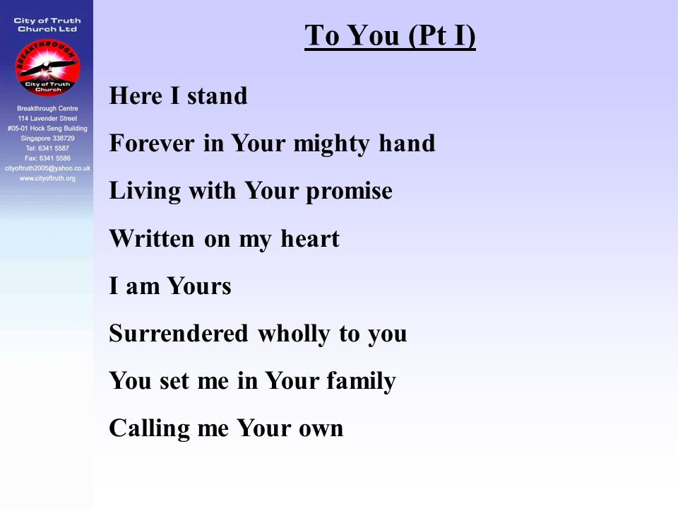 To You (Pt I) Here I stand Forever in Your mighty hand