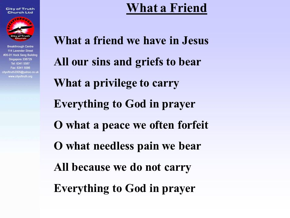 What a Friend What a friend we have in Jesus