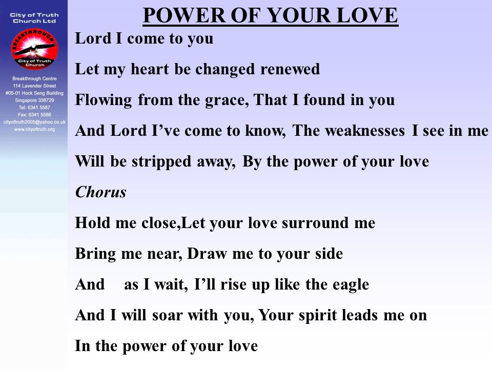 POWER OF YOUR LOVE Lord I come to you Let my heart be changed renewed