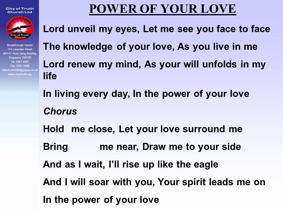POWER OF YOUR LOVE Lord unveil my eyes, Let me see you face to face
