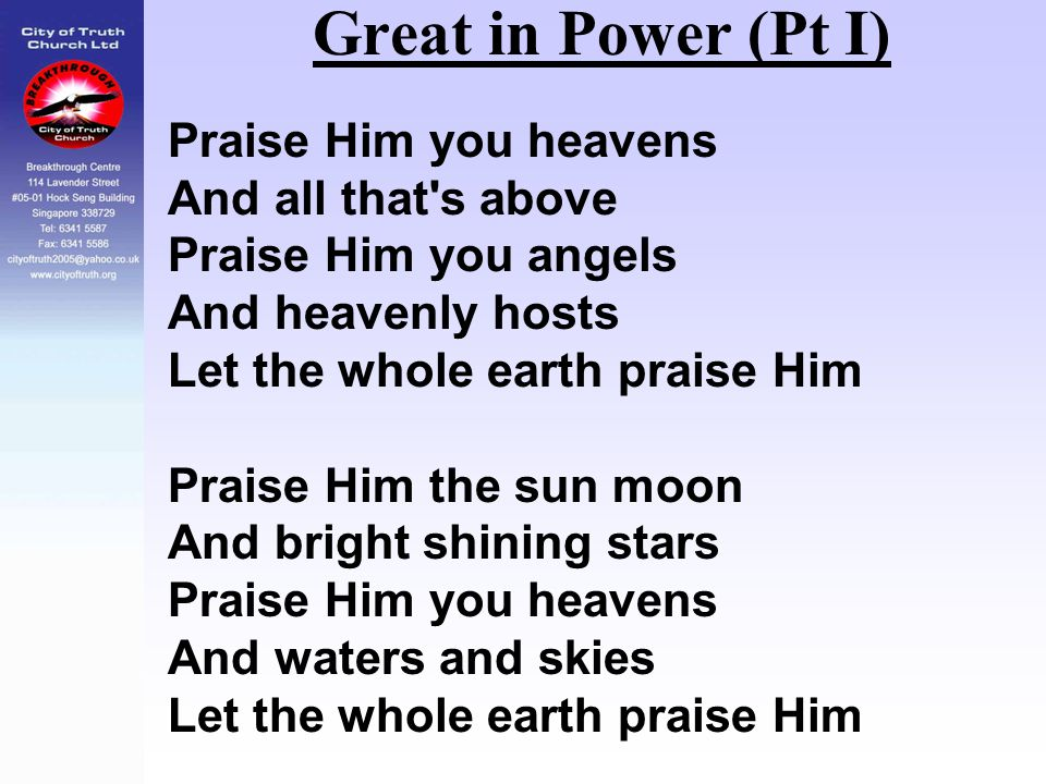 Great in Power (Pt I) Praise Him you heavens And all that s above