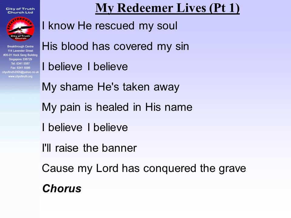 My Redeemer Lives (Pt 1) I know He rescued my soul