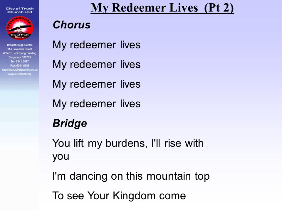 My Redeemer Lives (Pt 2) Chorus My redeemer lives Bridge