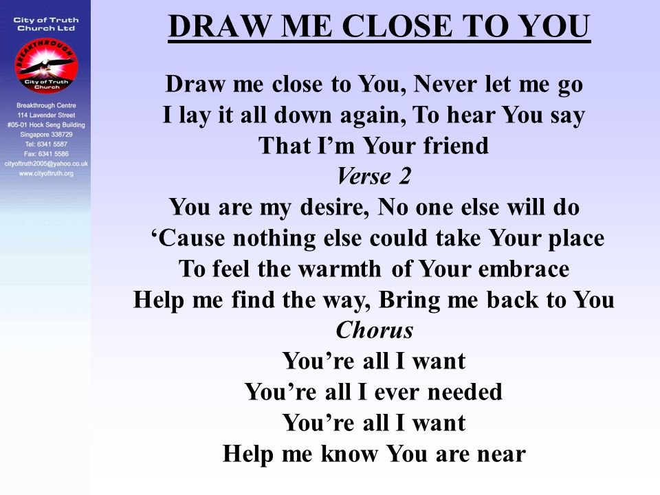 DRAW ME CLOSE TO YOU Draw me close to You, Never let me go