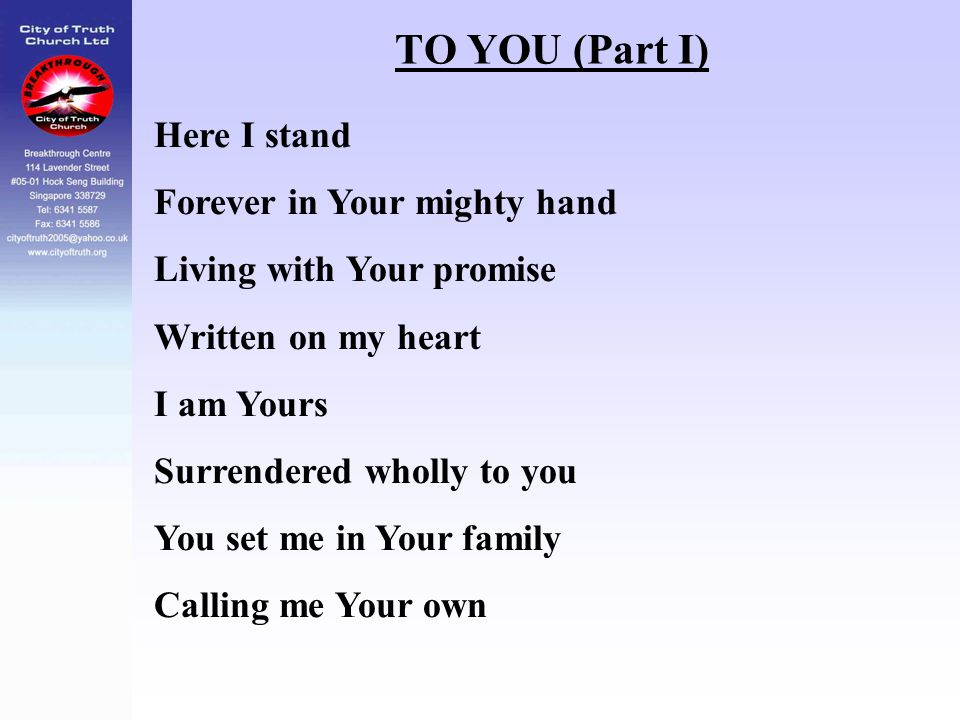 TO YOU (Part I) Here I stand Forever in Your mighty hand