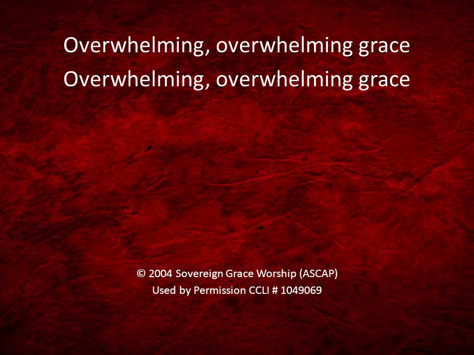 Overwhelming, overwhelming grace