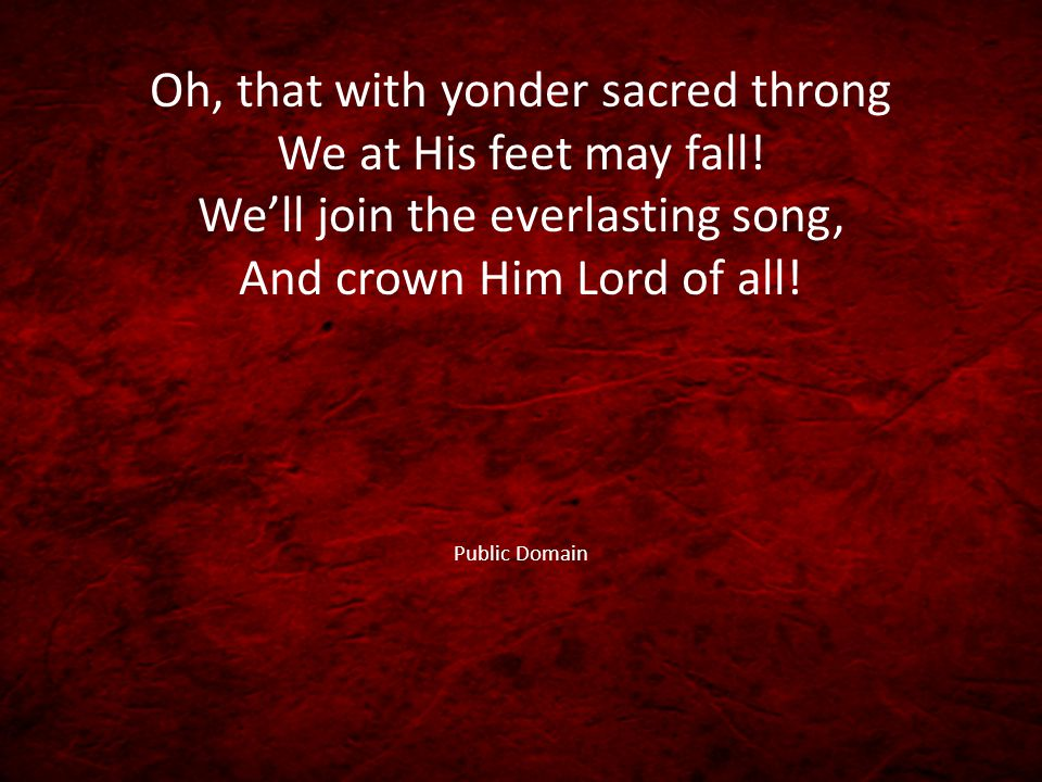 Oh, that with yonder sacred throng We at His feet may fall