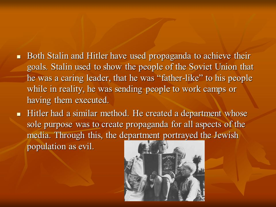 Both Stalin and Hitler have used propaganda to achieve their goals
