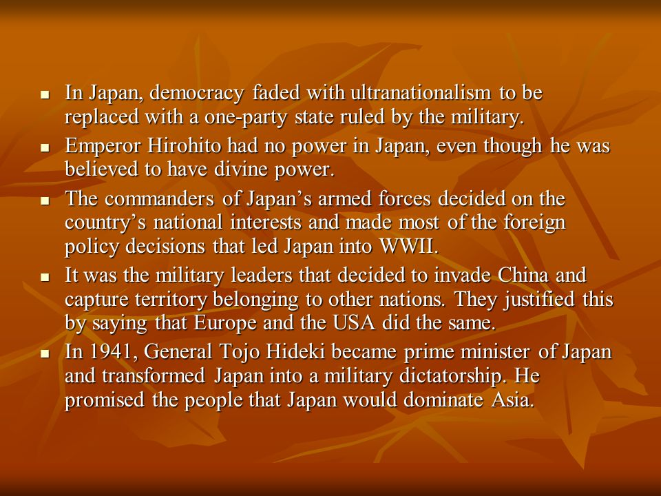 In Japan, democracy faded with ultranationalism to be replaced with a one-party state ruled by the military.
