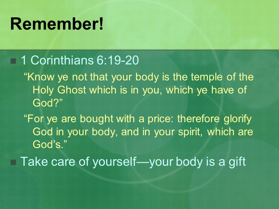 Remember! 1 Corinthians 6:19-20