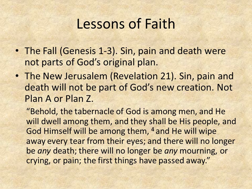 Lessons of Faith The Fall (Genesis 1-3). Sin, pain and death were not parts of God's original plan.