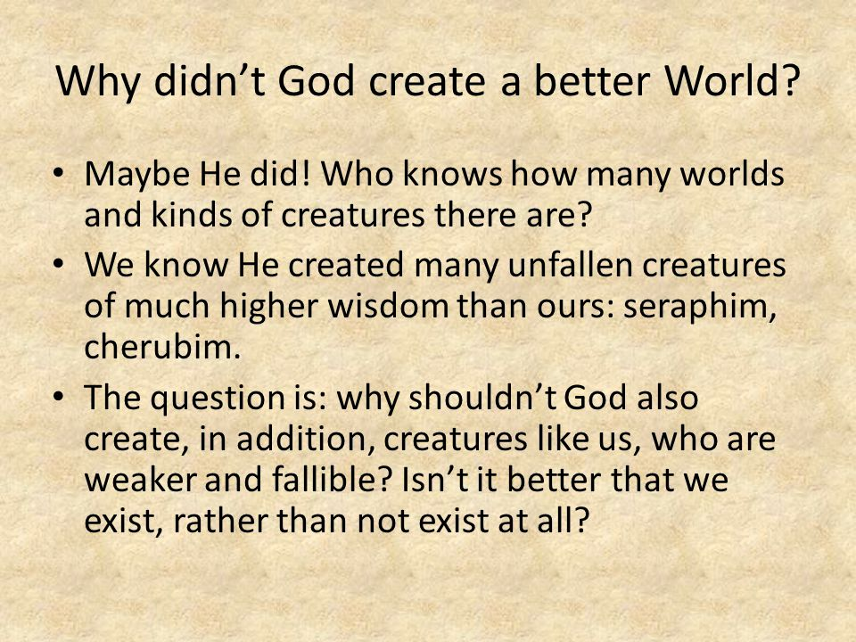Why didn't God create a better World