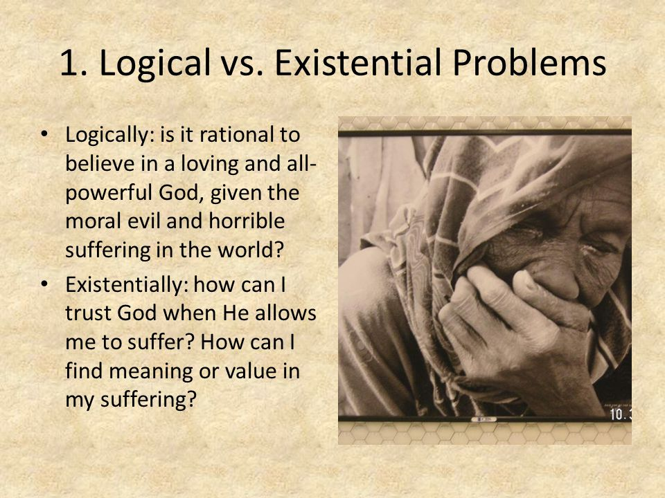 1. Logical vs. Existential Problems