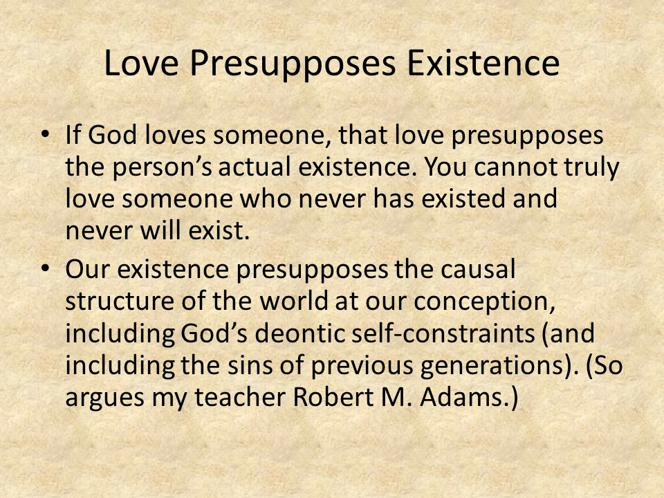 Love Presupposes Existence