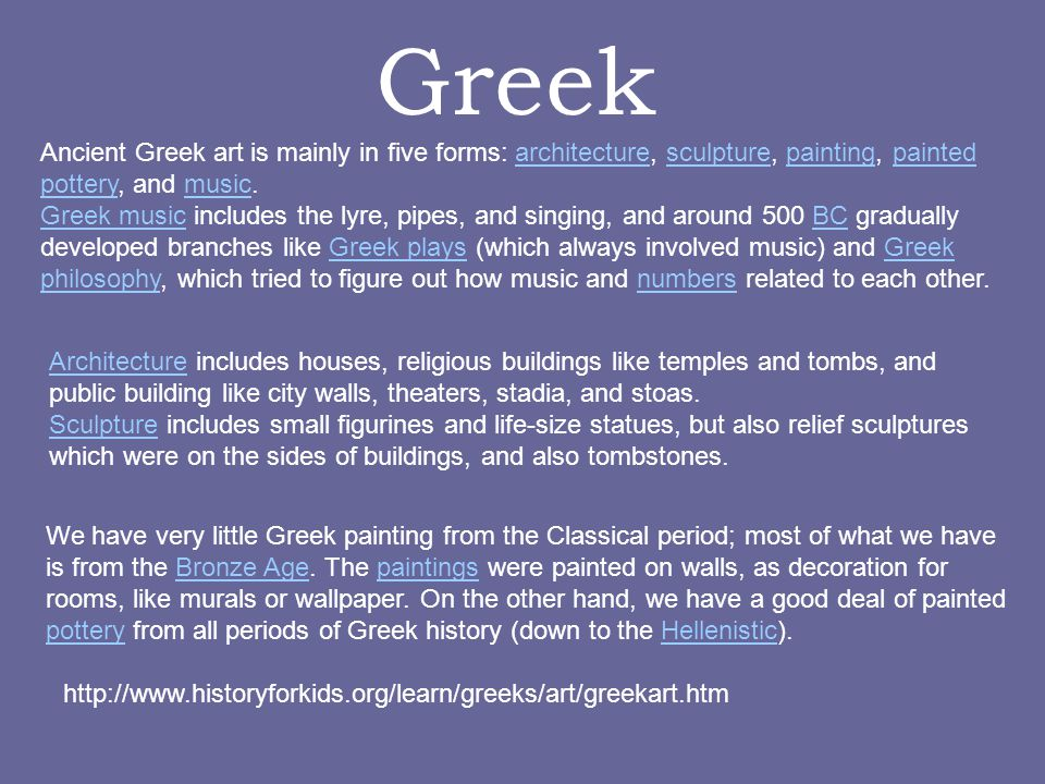 Greek Ancient Greek art is mainly in five forms: architecture, sculpture, painting, painted pottery, and music.