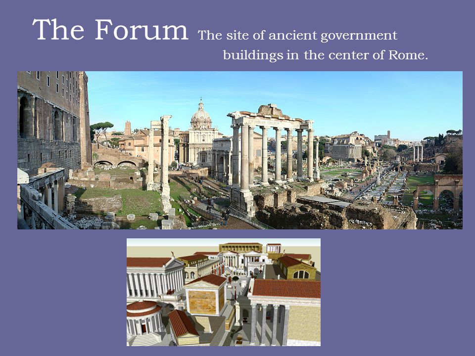 The Forum The site of ancient government