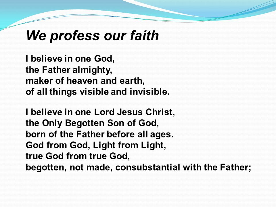 We profess our faith I believe in one God, the Father almighty,