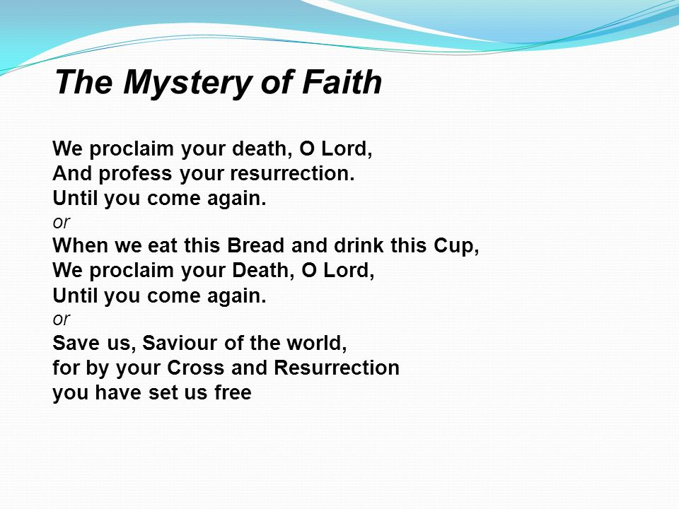 The Mystery of Faith We proclaim your death, O Lord,
