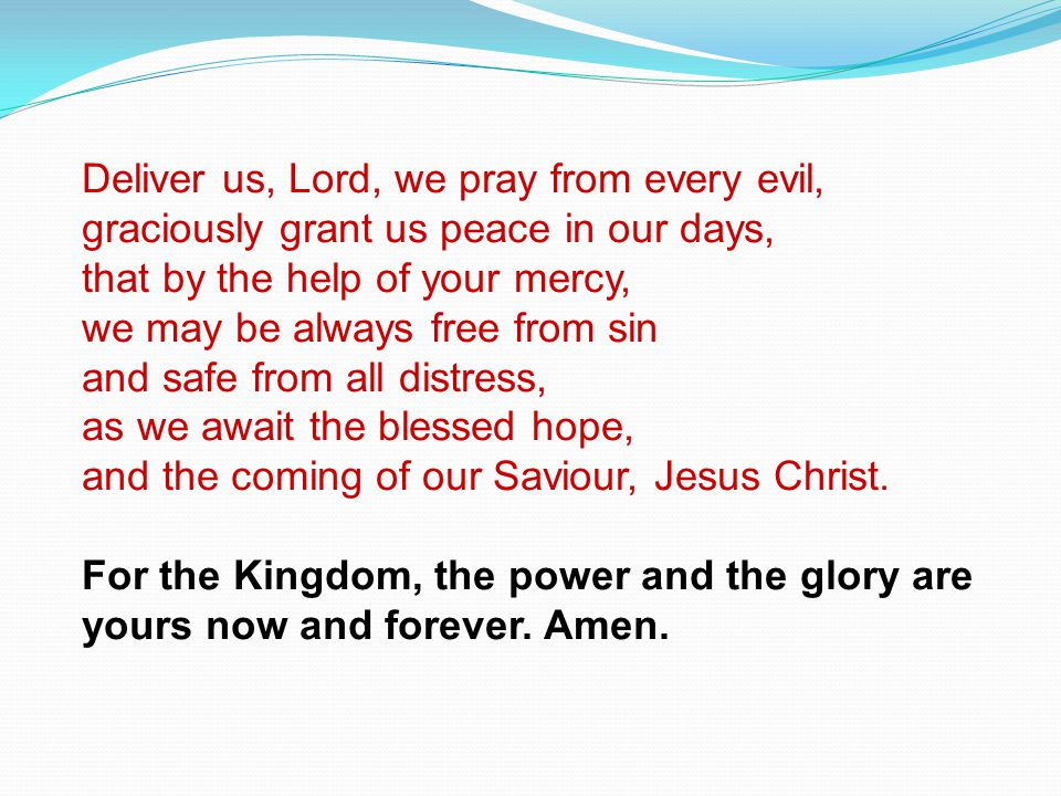 Deliver us, Lord, we pray from every evil,