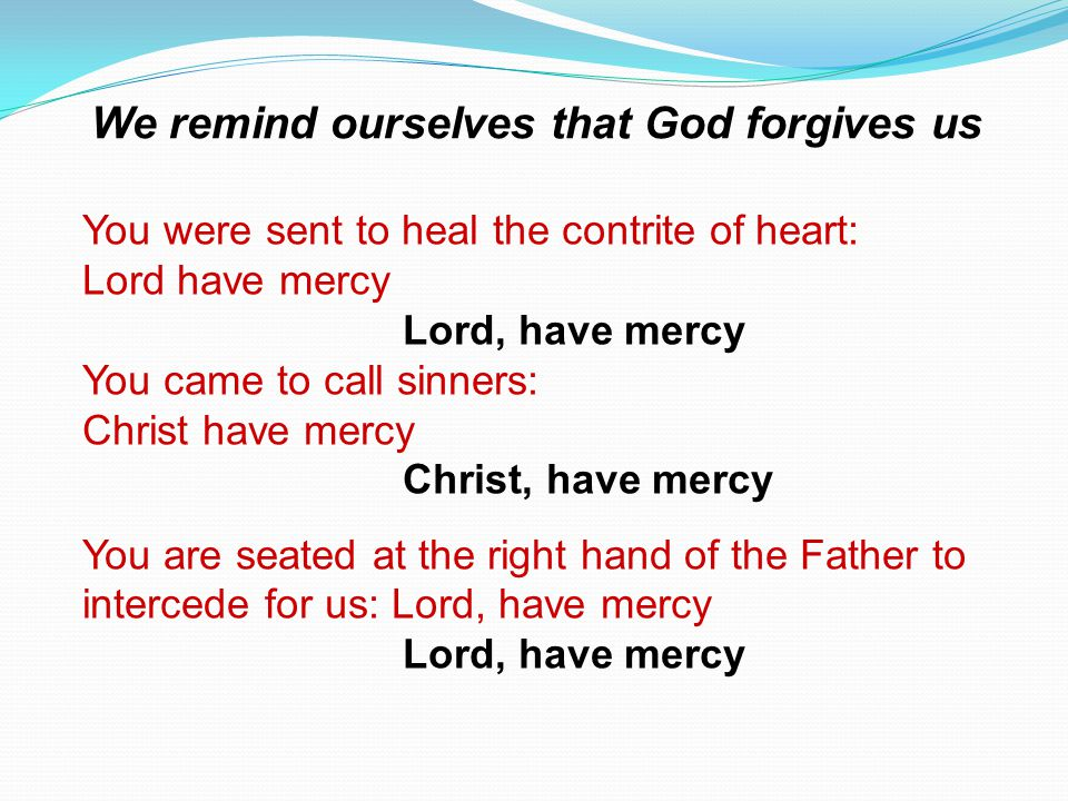 We remind ourselves that God forgives us