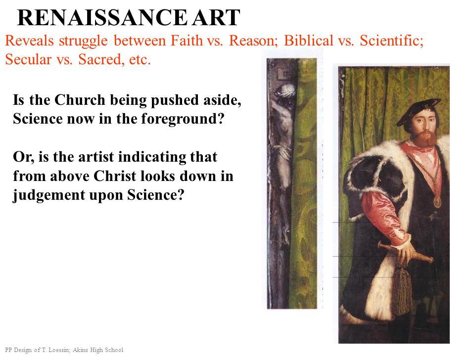 RENAISSANCE ART Reveals struggle between Faith vs. Reason; Biblical vs. Scientific; Secular vs. Sacred, etc.