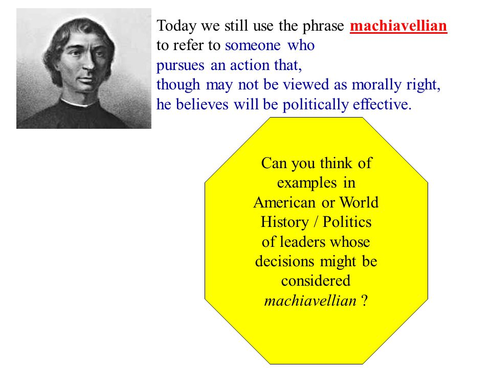 Today we still use the phrase machiavellian to refer to someone who