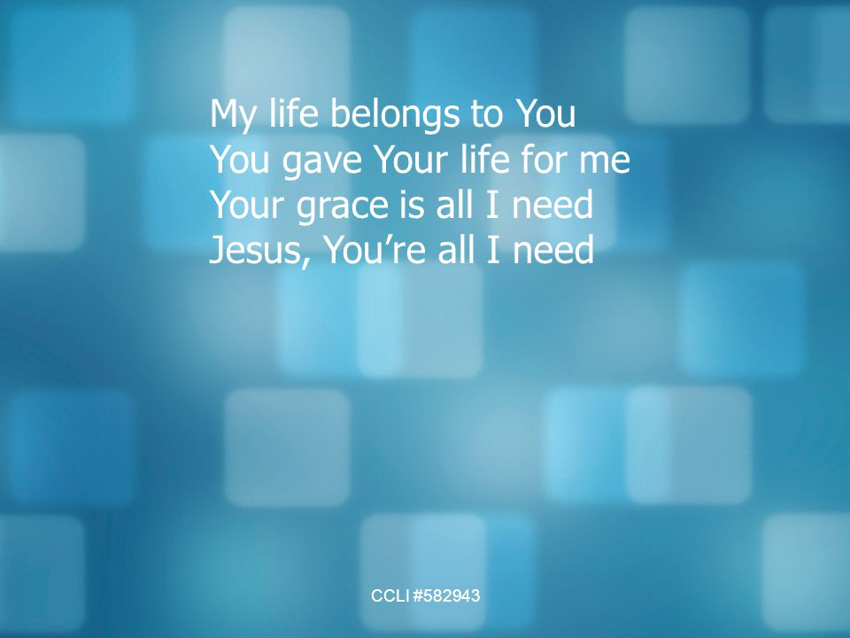 You gave Your life for me Your grace is all I need