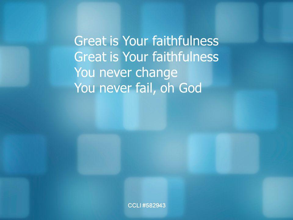 Great is Your faithfulness You never change You never fail, oh God