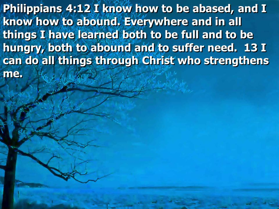 Philippians 4:12 I know how to be abased, and I know how to abound
