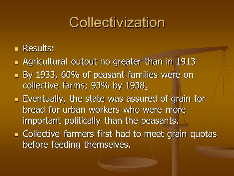 Collectivization Results: Agricultural output no greater than in 1913