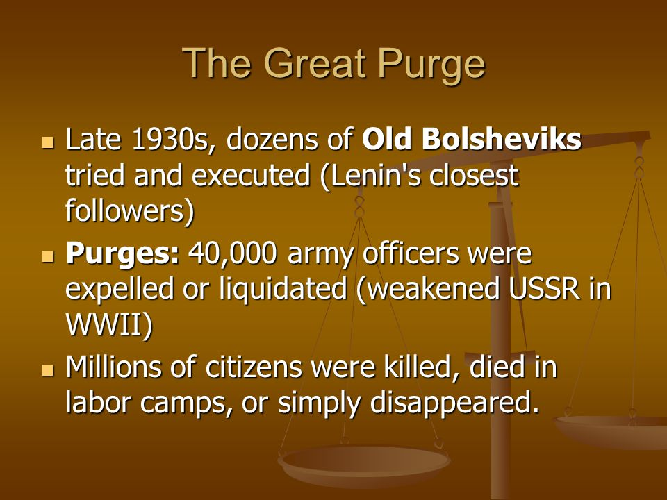 The Great Purge Late 1930s, dozens of Old Bolsheviks tried and executed (Lenin s closest followers)