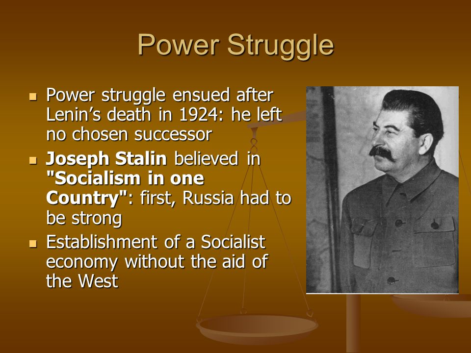 Power Struggle Power struggle ensued after Lenin's death in 1924: he left no chosen successor.
