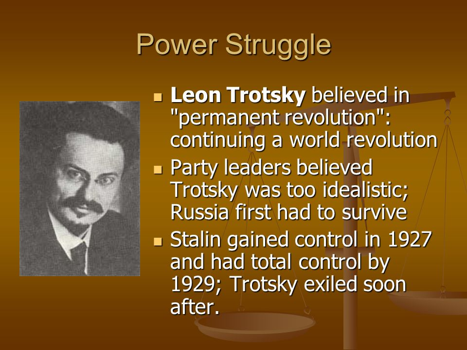 Power Struggle Leon Trotsky believed in permanent revolution : continuing a world revolution.