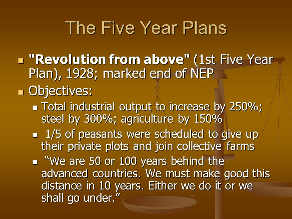 The Five Year Plans Revolution from above (1st Five Year Plan), 1928; marked end of NEP. Objectives: