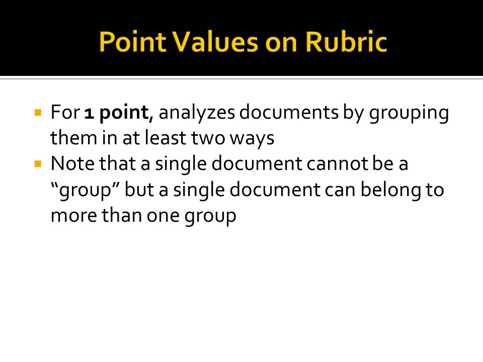 Point Values on Rubric For 1 point, analyzes documents by grouping them in at least two ways.