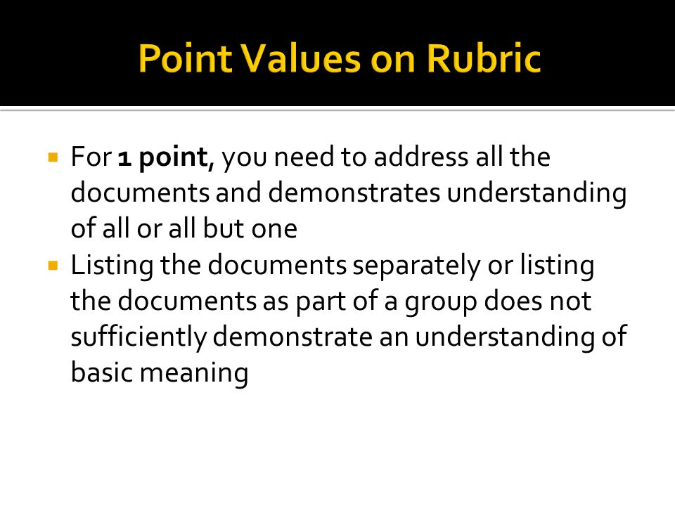 Point Values on Rubric For 1 point, you need to address all the documents and demonstrates understanding of all or all but one.