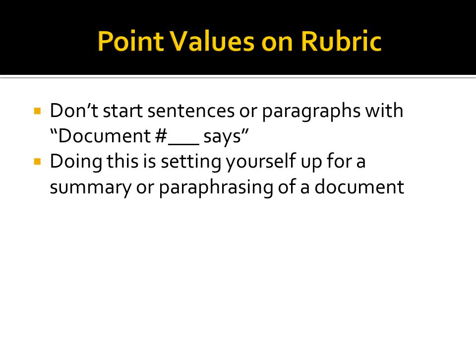 Point Values on Rubric Don't start sentences or paragraphs with Document #___ says
