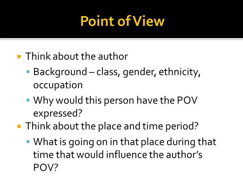Point of View Think about the author