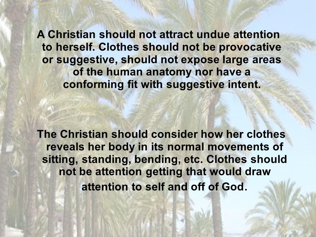 A Christian should not attract undue attention to herself