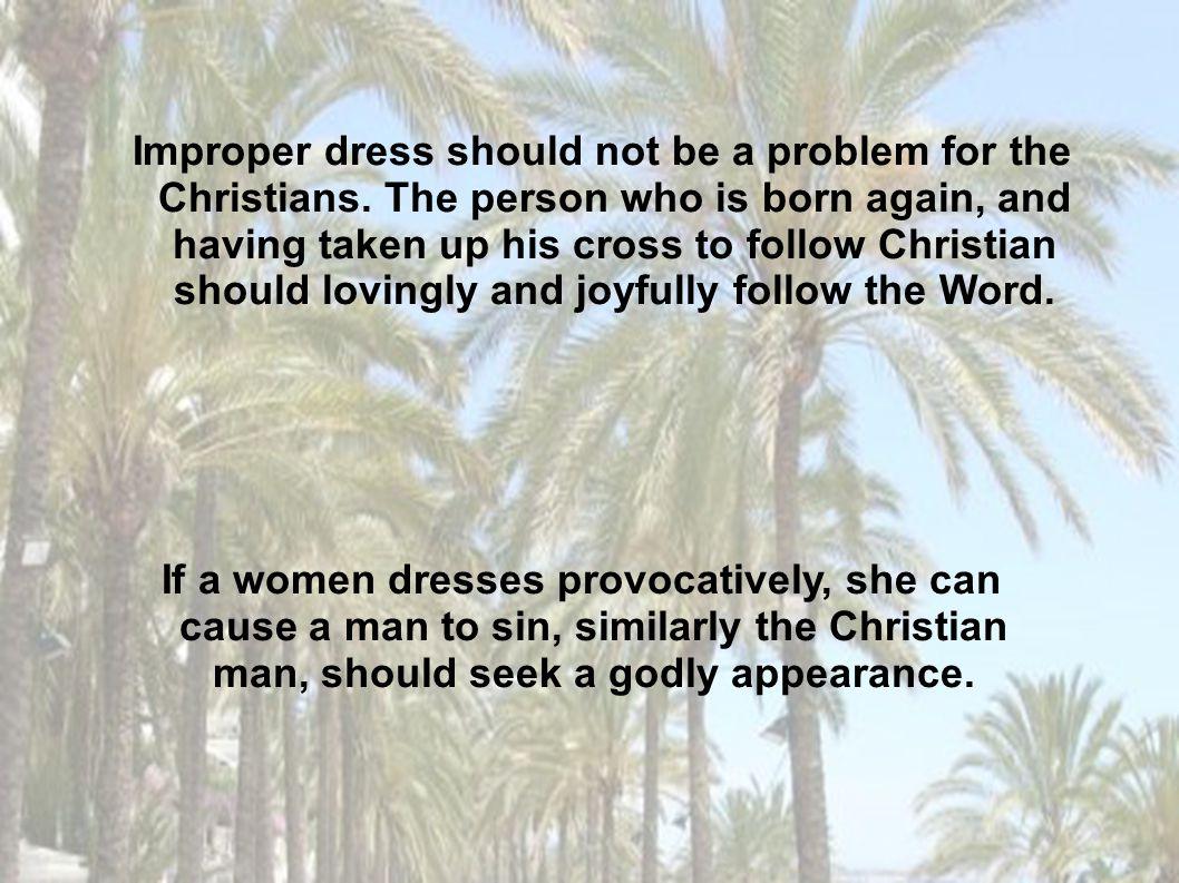 Improper dress should not be a problem for the Christians