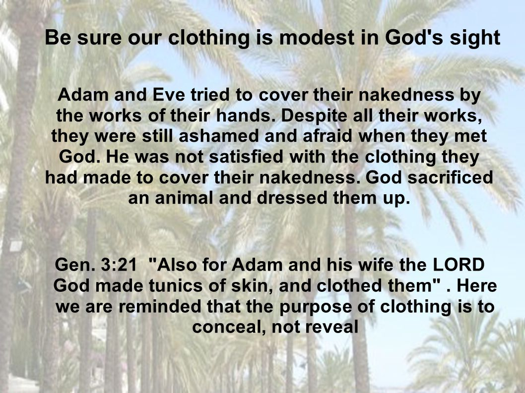 Be sure our clothing is modest in God s sight