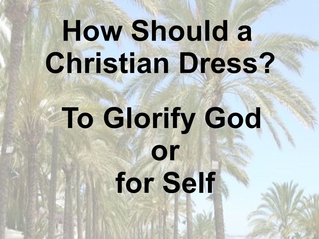 How Should a Christian Dress To Glorify God or for Self