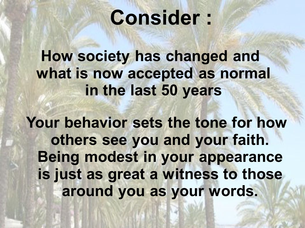 Consider : How society has changed and what is now accepted as normal in the last 50 years.